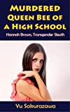 Murdered Queen Bee of a High School (Hannah Brown, Transgender Sleuth)