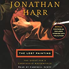The Lost Painting: The Quest for a Caravaggio Masterpiece Audiobook by Jonathan Harr Narrated by Campbell Scott