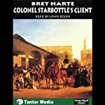 Colonel Starbottle's Client and Other Stories | Bret Harte