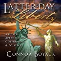 Latter-day Liberty: A Gospel Approach to Government and Politics (       UNABRIDGED) by Connor Boyack Narrated by Connor Boyack