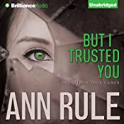 But I Trusted You and Other True Cases: Ann Rule's Crime Files, Book 14 | [Ann Rule]