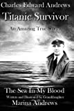 img - for Charles Edward Andrews ~ Titanic Survivor: The Sea In My Blood book / textbook / text book