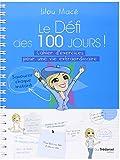 Le défi des 100 jours! : Cahier d'exercices pour une vie extraordinaire