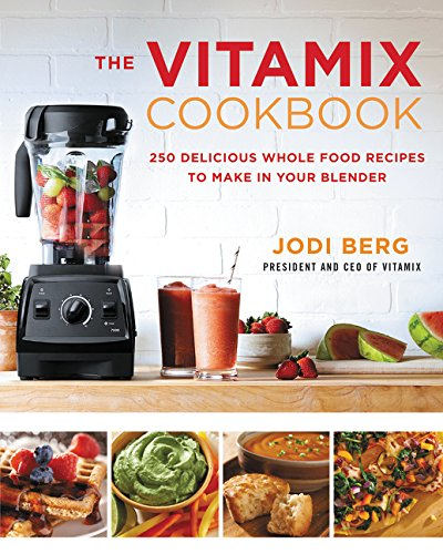 The Vitamix Cookbook: 250 Delicious Whole Food Recipes to Make in Your Blender (Live Fresh Recipes compare prices)