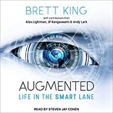 Augmented: Life in the Smart Lane Audiobook by Brett King, Andy Lark, Alex Lightman, JP Rangaswami Narrated by Steven Jay Cohen