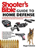 Shooters Bible Guide to Home Defense: A Comprehensive Handbook on How to Protect Your Property from Intrusion and Invasion