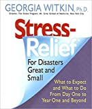 Stress Relief for Disasters Great and Small: What to Expect and What to Do from Day One to Year One and Beyond (Dr. Georgia Witkin Stress Books)
