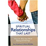 Spiritual Relationships that Last: What the Bible Says About Dating and Marriage ~ Dennis McCallum