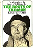 img - for The Roots of Treason: Ezra Pound and the Secret of St. Elizabeths book / textbook / text book