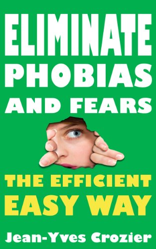 Eliminate phobias and fears the efficient easy way