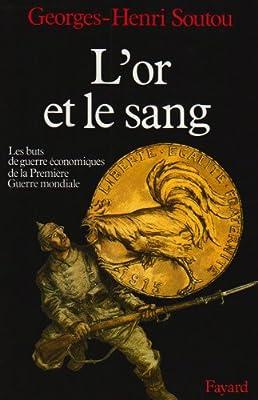 L'Or et le sang. Les buts de guerre économiques de la Première Guerre mondiale par Georges-Henri Soutou