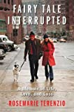 img - for Fairy Tale Interrupted: A Memoir of Life, Love, and Loss   [FAIRY TALE INTERRUPTED] [Hardcover] book / textbook / text book
