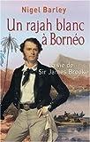 echange, troc Nigel Barley - Un rajah blanc à Bornéo : La vie de Sir James Brooke