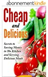 Cheap and Delicious: Secrets to Saving Money In the Kitchen and Serving Delicious Meals (English Edition)