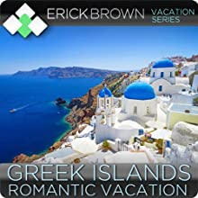 Romantic Greek Islands Vacation: Guided Meditation Vacation Series  by Erick Brown Narrated by Erick Brown