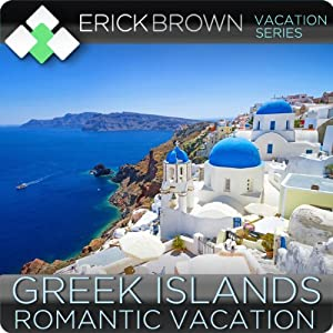 Romantic Greek Islands Vacation: Guided Meditation Vacation Series | [Erick Brown]