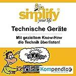 Simplify your life - Technische Geräte: Mit gezieltem Know-How die Technik überlisten | Marion Küstenmacher,Werner Küstenmacher