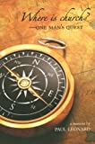 Where Is Church?: One Man's Quest (0983893624) by Paul Leonard
