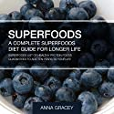 Superfoods: A Complete Superfoods Diet Guide for Longer Life: A List of Healthy Protein Foods Guaranteed to Add Ten Years to Your Life (       UNABRIDGED) by Anna Gracey Narrated by Robert G. Davis