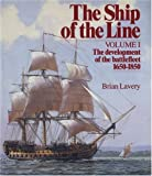 The Ship of the Line, Vol. 1: The Development of the Battlefleet 1650-1850 (0851772528) by Lavery, Brian