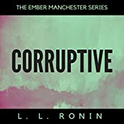 Corruptive: The Ember Manchester Series, Book 3 | L.L. Ronin