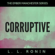 Corruptive: The Ember Manchester Series, Book 3 Audiobook by L.L. Ronin Narrated by Shoshana Franck