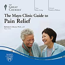 The Mayo Clinic Guide to Pain Relief Lecture by  The Great Courses Narrated by Professor Barbara K. Bruce