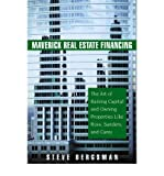 img - for Maverick Real Estate Financing: The Art of Raising Capital and Owning Properties Like Ross, Sanders and Carey (Hardback) - Common book / textbook / text book