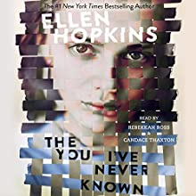 The You I've Never Known Audiobook by Ellen Hopkins Narrated by Candace Thaxton, Rebekkah Ross, Kirby Heyborne