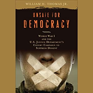 Unsafe for Democracy: World War I and the U.S. Justice Department's Covert Campaign to Suppress Dissent | [William H. Thomas]