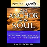 An Anchor for the Soul: Help for the Present, Hope for the Future | Ray Pritchard