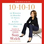 10-10-10: A Life-Transforming Idea | Suzy Welch
