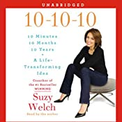 10-10-10: A Life-Transforming Idea | [Suzy Welch]