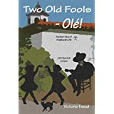 Two Old Fools - Ol�!  Another Slice of Andalucian Life (Old Fool Series)by Victoria Twead