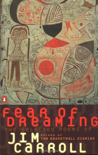 Fear of Dreaming: The Selected Poems: The Selected Poems of Jim Carroll (Penguin poets)