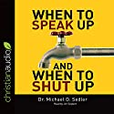 When to Speak Up & When to Shut Up: Principles for Conversations You Won't Regret Audiobook by Michael D. Sedler Narrated by Jim Seybert