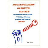 Householders' Guide to Sanity: The streetlevel guide to buying selling renting and living in housesby Alan Bryant