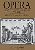 Opera in Seventeenth-Century Venice: The Creation of a Genre (Centennial Books)