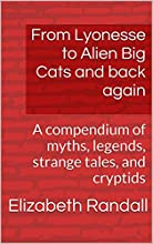 From Lyonesse to Alien Big Cats and back again Volume One A compendium of myths legends strange tale