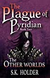The Plague of Pyridian (The Other Worlds Book 2) by S.K. Holder