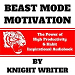 Beast Mode Motivation: The Power of High Productivity & Habit |  Knight Writer