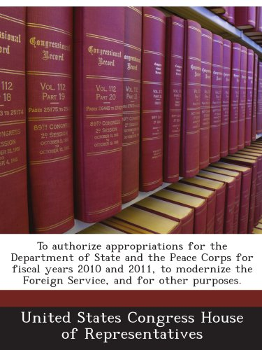 To authorize appropriations for the Department of State and the Peace Corps for fiscal years 2010 and 2011, to modernize the Foreign Service, and for other purposes. PDF