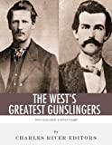 Wyatt Earp and Doc Holliday: The West s Greatest Gunslingers