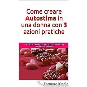 Come Creare Autostima  in una Donna con 3 Azioni Pratiche (Gli Economici di Giancarlo Fornei Vol. 1)