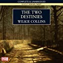 The Two Destinies (       UNABRIDGED) by Wilkie Collins Narrated by Samuel West