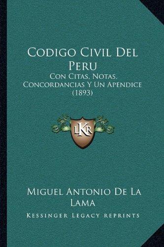 Codigo Civil del Peru: Con Citas, Notas, Concordancias y Un Apendice (1893)
