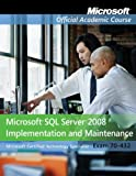 Microsoft Official Academic Course Exam 70-432: Microsoft SQL Server 2008 Implementation and Maintenance (Microsoft Official Academic Course)
