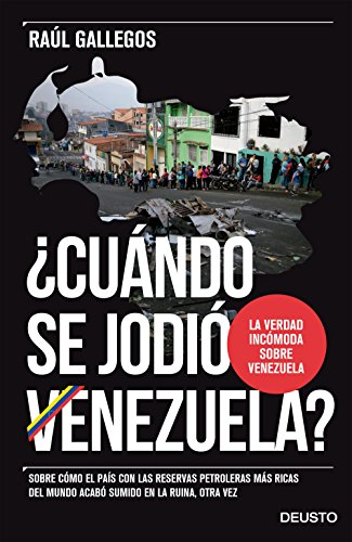 ¿Cuándo se jodió Venezuela?: Sobre cómo el país con las reservas petroleras más ricas del mundo acabó sumido en la ruina, otra vez