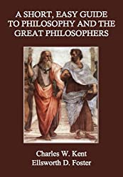 A Short, Easy Guide to Philosophy and the Great Philosophers
