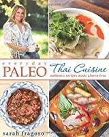 Everyday Paleo: Thai Cuisine: Authentic Recipes Made Gluten-free from Victory Belt Publishing